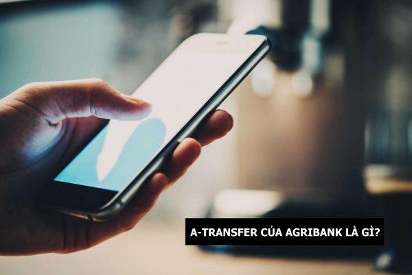 Sơ lược về A-transfer Agribank là gì