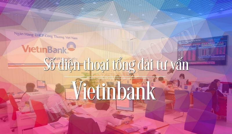 Tổng đài tư vấn khách hàng của Vietinbank