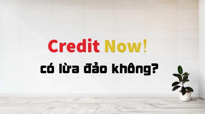 Credit now có lừa đảo không