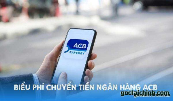 Biểu phí chuyển tiền ngân hàng ACB mới nhất
