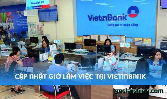 Cập nhật giờ làm việc ngân hàng Vietinbank? có làm việc thứ 7 không?