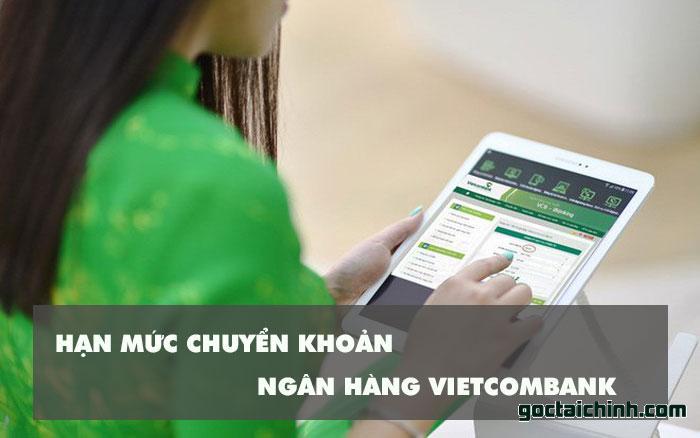 Hạn mức chuyển khoản ngân hàng Vietcombank là bao nhiêu?