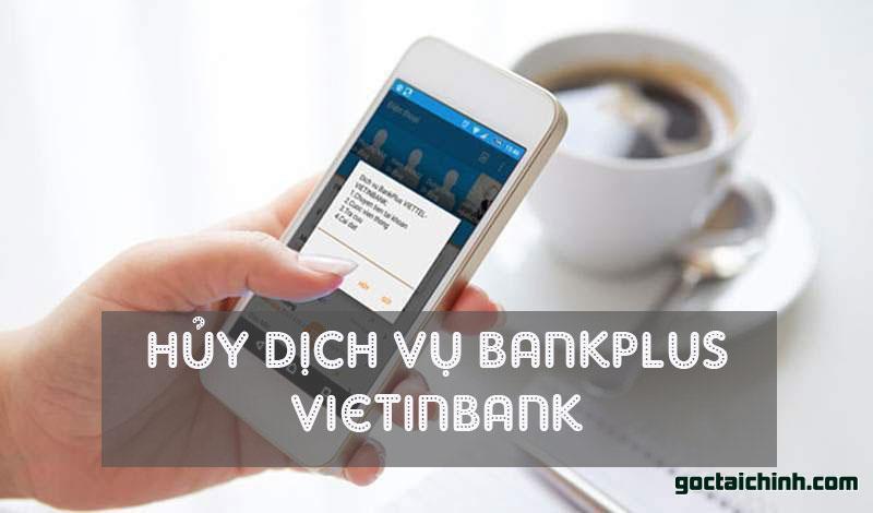 Cách hủy dịch vụ Bankplus Vietinbank nhanh đơn giản