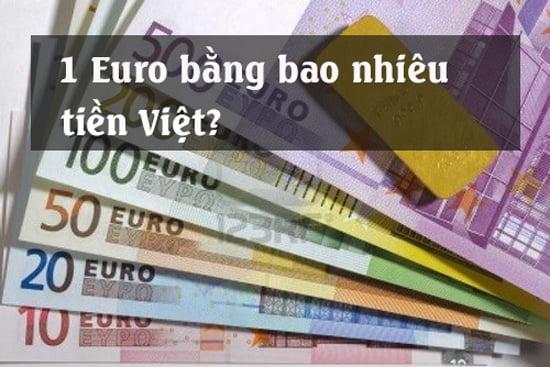 Một Euro bằng bao nhiêu tiền Việt Nam