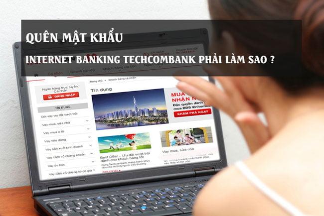 Quên mật khẩu Internet banking Techcombank thì phải làm sao?