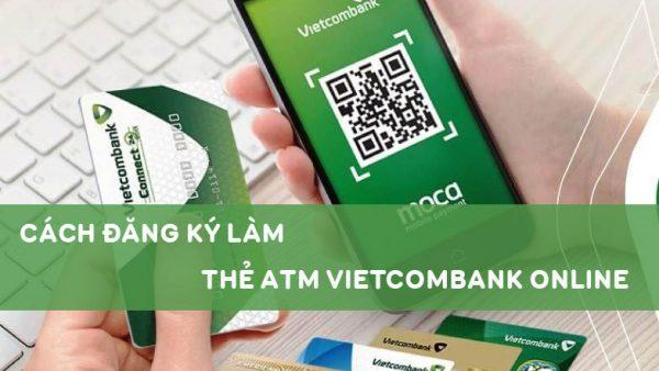 Cách đăng ký làm thẻ ATM Vietcombank online