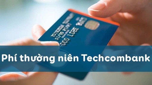 Phí thường niên Techcombank hiện nay