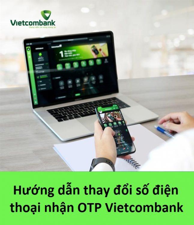 Hướng dẫn thay đổi số điện thoại nhận OTP Vietcombank