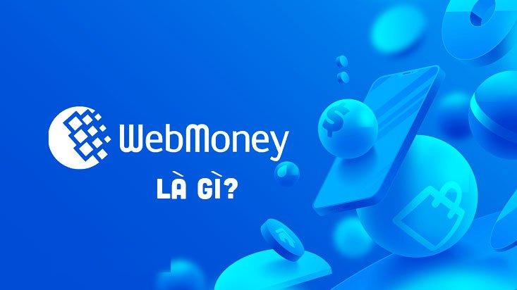 Webmoney là gì? Sử dụng Webmoney