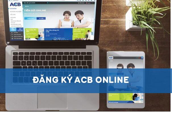 ACB Online là gì? Đăng ký dịch vụ ACB Online đơn giản