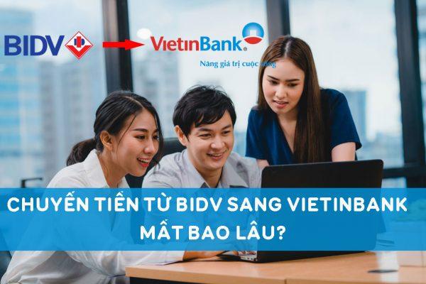 Chuyển tiền từ BIDV sang Vietinbank mất bao lâu?