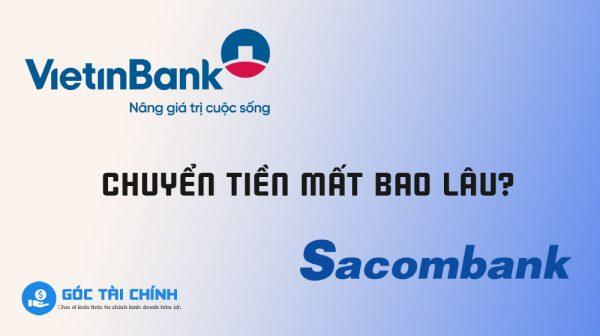 Chuyển tiền từ Vietinbank sang Sacombank mất bao lâu
