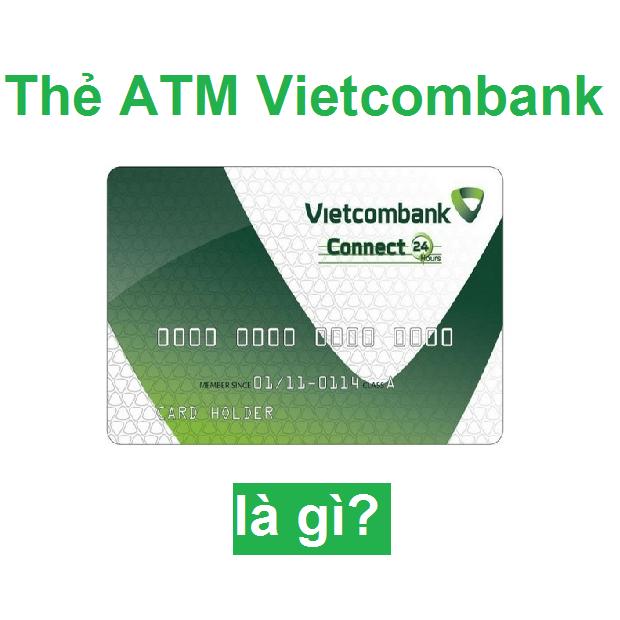 Thẻ ATM của Ngân hàng Vietcombank là gì?