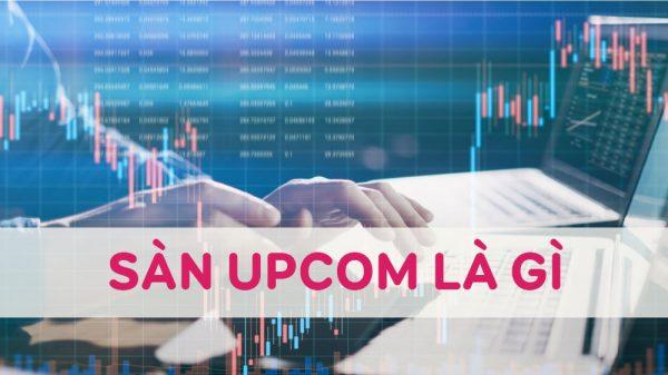 Sàn Upcom là gì? Thông tin chi tiết về sàn Upcom